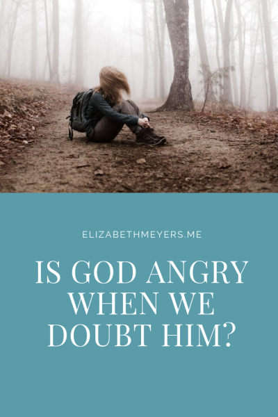 Is God angry when we doubt Him?