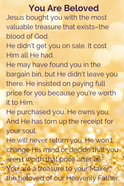 You are worth it because you are beloved.
