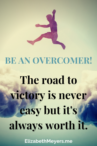 Be an overcomer! The road to victory is never easy but it's always worth it.