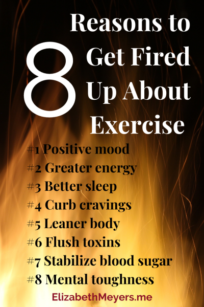 8 Reasons to get fired up about exercise