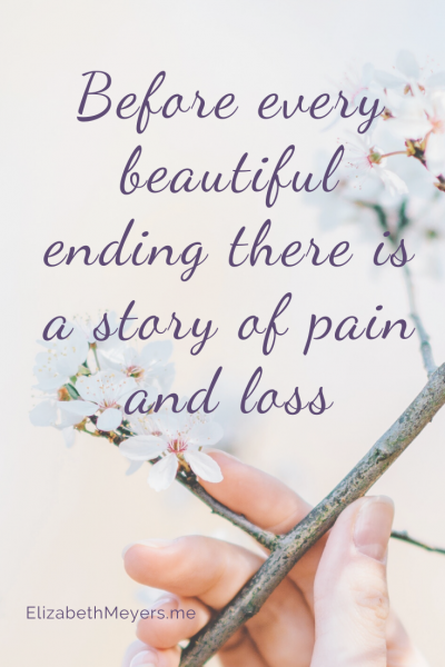 Before every beautiful ending there is a story of pain and loss.