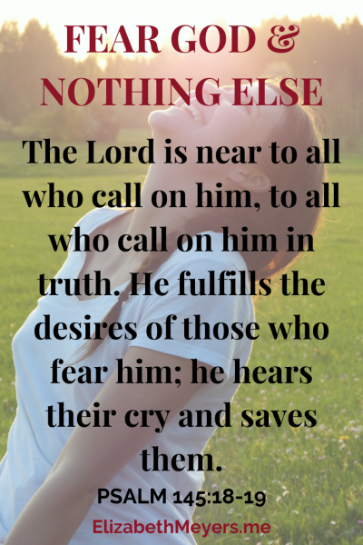 The Lord is near to all who call on him, to all who call on him in truth. He fulfills the desires of those who fear him; he hears their cry and saves them. (Psalm 145:18-19)