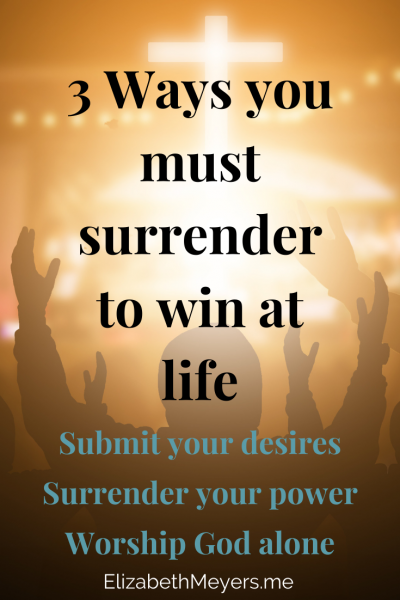 Surrender to win at life