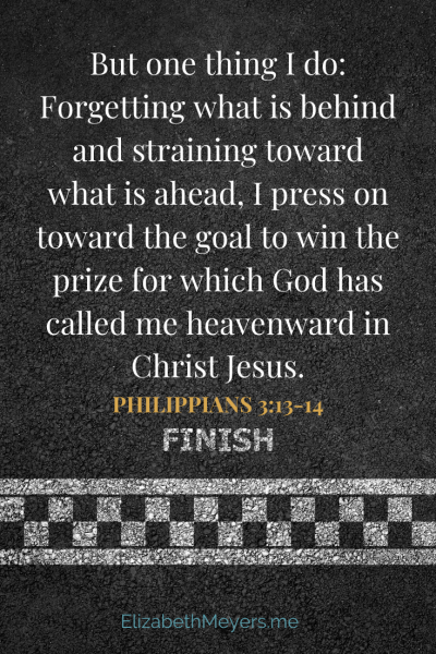 But one thing I do: Forgetting what is behind and straining toward what is ahead, I press on toward the prize for which God has called me heavenward in Christ Jesus. Philippians 3:13-14